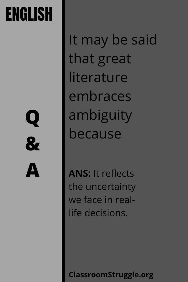 It may be said that great literature embraces ambiguity because