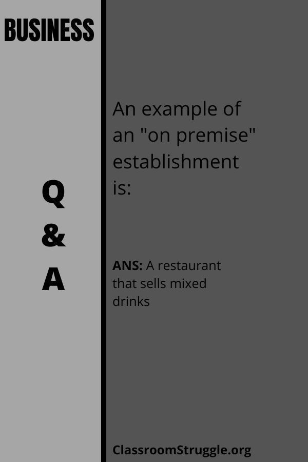 """An example of an """"on premise"""" establishment is:"""