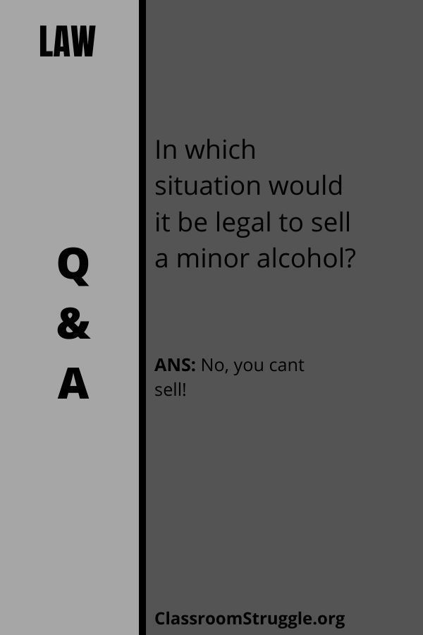 In which situation would it be legal to sell a minor alcohol?