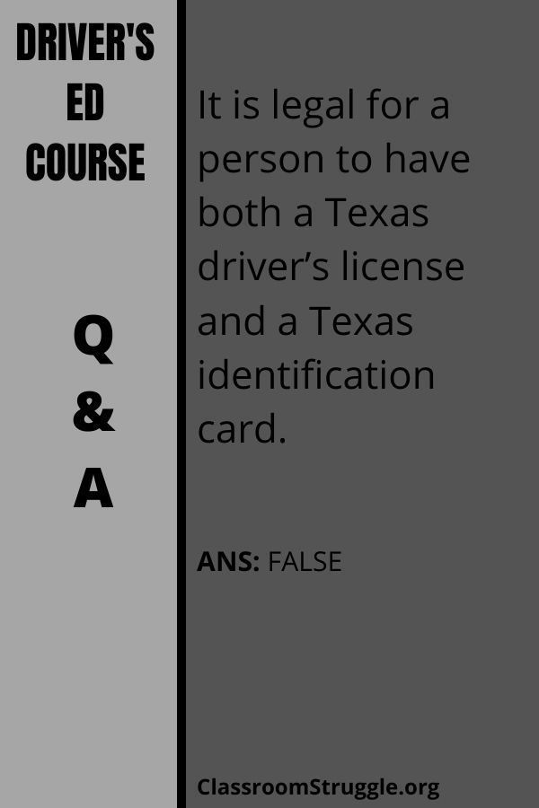 It is legal for a person to have both a Texas driver's license and a Texas identification card.