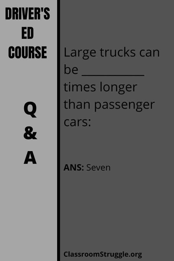 Large trucks can be ___________ times longer than passenger cars