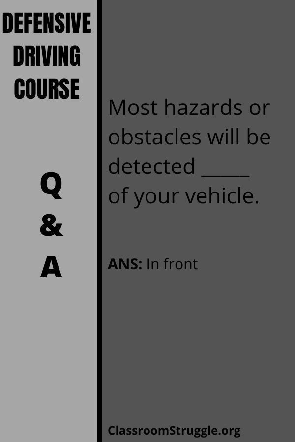 Most hazards or obstacles will be detected _____ of your vehicle.