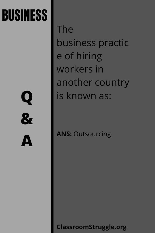 The businesspractice of hiring workers in another country is known as: