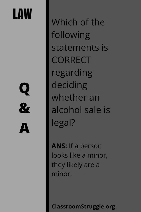Which of the following statements is CORRECT regarding deciding whether an alcohol sale is legal?