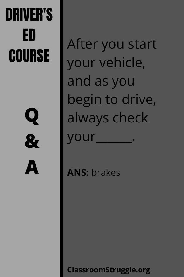 After you start your vehicle, and as you begin to drive, always check your______.