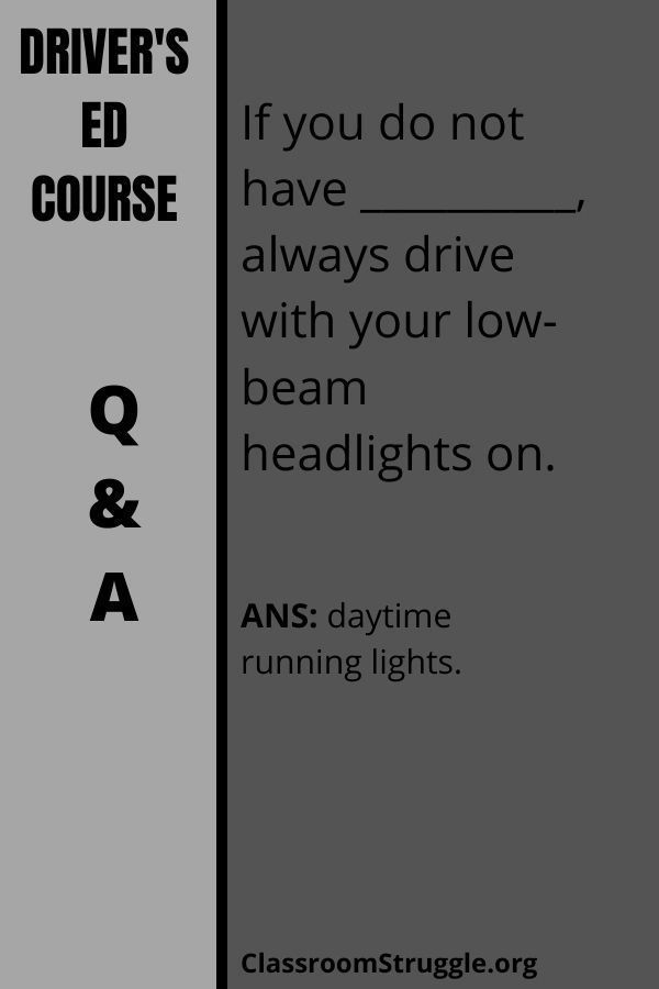 If you do not have __________, always drive with your low-beam headlights on.