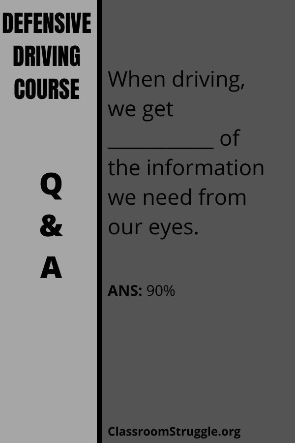 When driving, we get ___________ of the information we need from our eyes.
