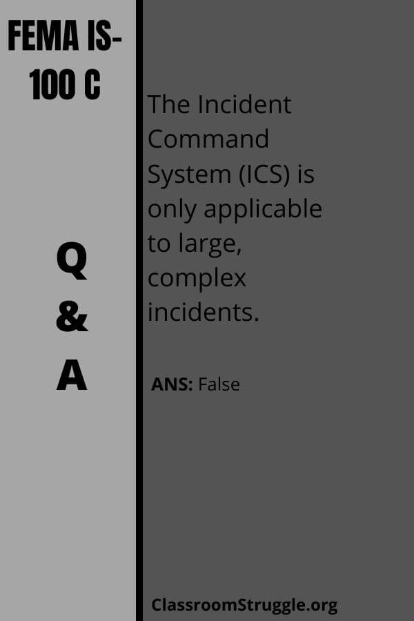 The Incident Command System (ICS) is only applicable to large, complex incidents.