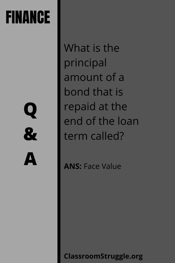 What is the principal amount of a bond that is repaid at the end of the loan term called?