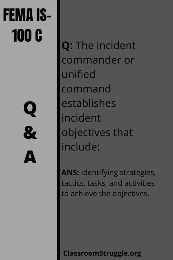 The incident commander or unified command establishes incident objectives that include: